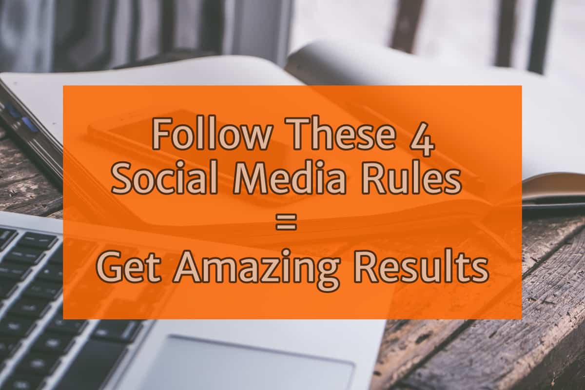 Follow these 4 Social Media Rules to get Amazing Results