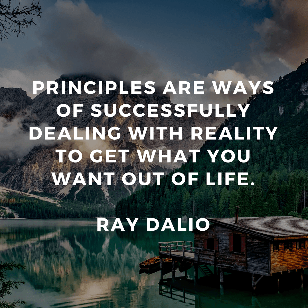 Ray Dalio - Principles are ways of successfully dealing with reality to get what you want out of life