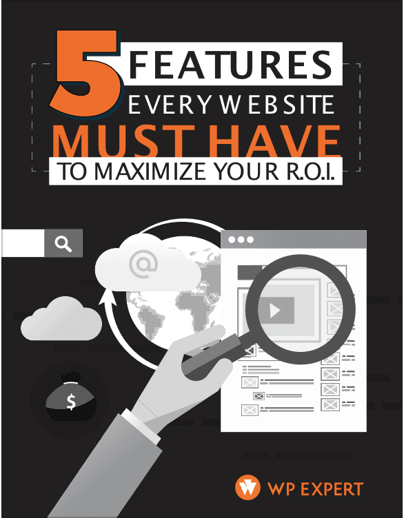 5-Features-Every-Website-Must-Have-to-Maximize-Your-ROI-WP-Expert