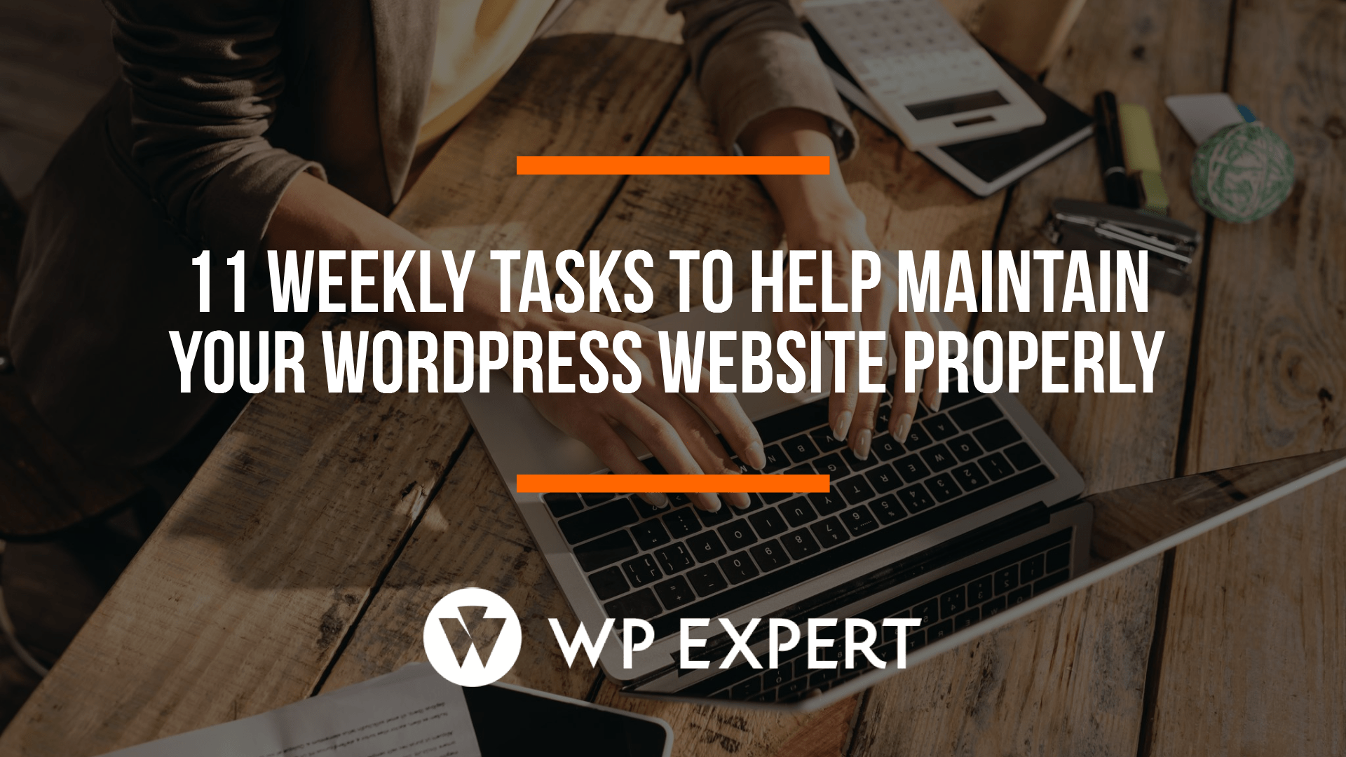 11 Weekly Tasks To Help Maintain Your WordPress Website Properly